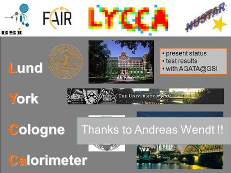 Lund Lund York Cologne Calorimeter present status test results with Thanks to Andreas Wendt !!