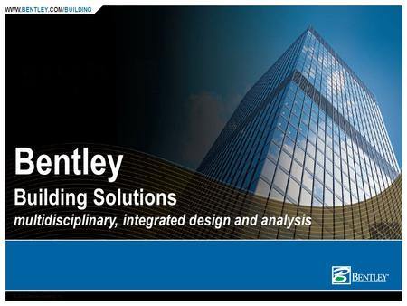 WWW.BENTLEY.COM/BUILDING © 2006 Bentley Systems, Inc. Bentley Building Solutions multidisciplinary, integrated design and analysis.
