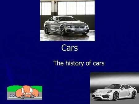Cars The history of cars. Contents ► 1.Front page ► 2.Contents ► 3.The history of Ford ► Volkswagen facts ► Rolls Royce ► Bentley ► Porsche facts.