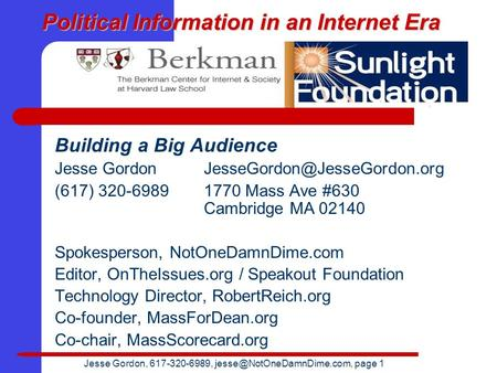 Jesse Gordon, 617-320-6989, page 1 Political Information in an Internet Era Building a Big Audience Jesse