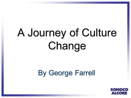 A Journey of Culture Change By George Farrell. PEOPLE GET HURT PEOPLE CAN MAKE THE DIFFERENCE.