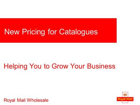 1 New Pricing for Catalogues Royal Mail Wholesale Helping You to Grow Your Business.