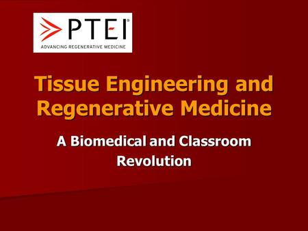 Tissue Engineering and Regenerative Medicine A Biomedical and Classroom Revolution.