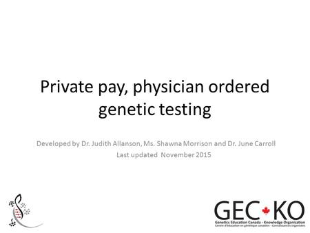 Private pay, physician ordered genetic testing Developed by Dr. Judith Allanson, Ms. Shawna Morrison and Dr. June Carroll Last updated November 2015.