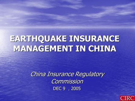 EARTHQUAKE INSURANCE MANAGEMENT IN CHINA China Insurance Regulatory Commission DEC 9 , 2005.