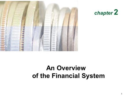 An Overview of the Financial System chapter 2 1. Function of Financial Markets Lenders-Savers (+) Households Firms Government Foreigners Financial Markets.