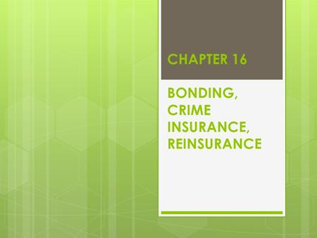 CHAPTER 16 BONDING, CRIME INSURANCE, REINSURANCE.