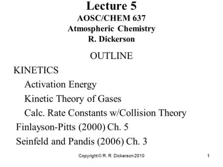 Copyright © R. R. Dickerson 20101 Lecture 5 AOSC/CHEM 637 Atmospheric Chemistry R. Dickerson OUTLINE KINETICS Activation Energy Kinetic Theory of Gases.