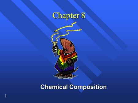 1 Chapter 8 Chemical Composition 2 How you measure how much? How you measure how much? n You can measure mass, n or volume, n or you can count pieces.