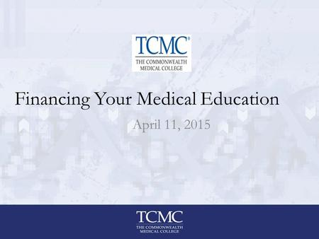 Financing Your Medical Education April 11, 2015. www.fafsa.gov Federal School G41672 TCMC Need-based grants; must provide parental data on FAFSA Federal.