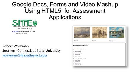 Google Docs, Forms and Video Mashup Using HTML5 for Assessment Applications Robert Workman Southern Connecticut State University