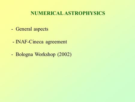 NUMERICAL ASTROPHYSICS - General aspects - INAF-Cineca agreement - Bologna Workshop (2002)