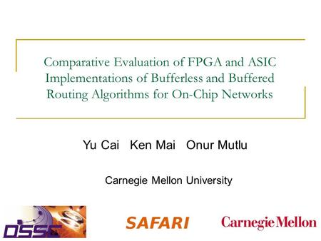 Comparative Evaluation of FPGA and ASIC Implementations of Bufferless and Buffered Routing Algorithms for On-Chip Networks Yu Cai Ken Mai Onur Mutlu Carnegie.