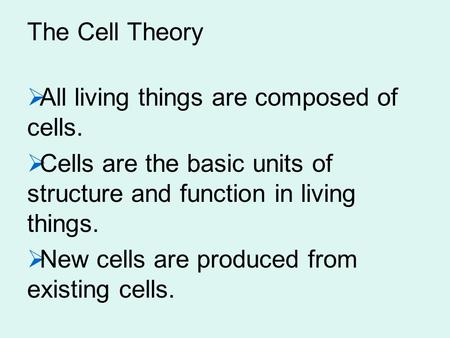 Go to Section: The Cell Theory  All living things are composed of cells.  Cells are the basic units of structure and function in living things.  New.
