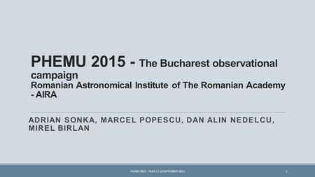 PHEMU 2015 - The Bucharest observational campaign Romanian Astronomical Institute of The Romanian Academy - AIRA ADRIAN SONKA, MARCEL POPESCU, DAN ALIN.