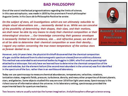 BAD PHILOSOPHY One of the worst intellectual prognostications regarding the limits of science, in this case astrophysics, was made in 1835 by the prominent.