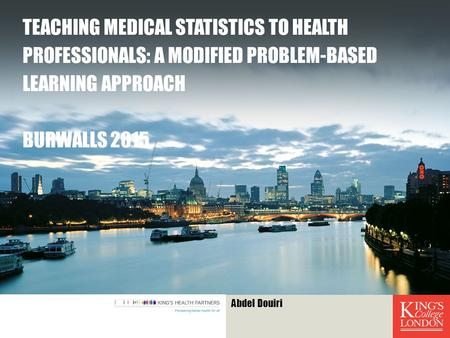 TEACHING MEDICAL STATISTICS TO HEALTH PROFESSIONALS: A MODIFIED PROBLEM-BASED LEARNING APPROACH BURWALLS 2015 Abdel Douiri.
