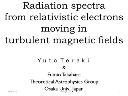 Radiation spectra from relativistic electrons moving in turbulent magnetic fields Yuto Teraki & Fumio Takahara Theoretical Astrophysics Group Osaka Univ.,