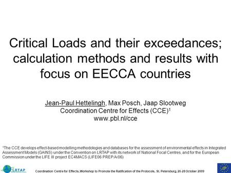 Coordination Centre for Effects, Workshop to Promote the Ratification of the Protocols, St. Petersburg, 26-28 October 2009 Critical Loads and their exceedances;