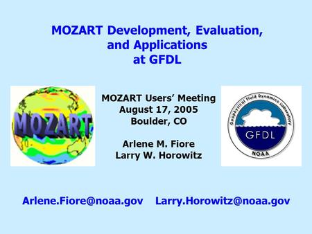 MOZART Development, Evaluation, and Applications at GFDL MOZART Users' Meeting August 17, 2005 Boulder, CO Arlene M. Fiore Larry W. Horowitz
