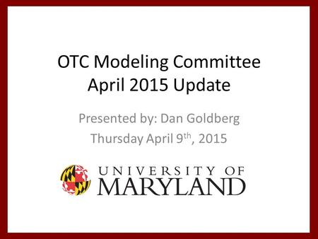 OTC Modeling Committee April 2015 Update Presented by: Dan Goldberg Thursday April 9 th, 2015.