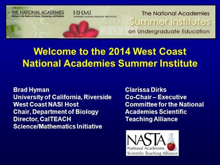 Welcome to the 2014 West Coast National Academies Summer Institute Brad Hyman University of California, Riverside West Coast NASI Host Chair, Department.