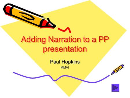 Adding Narration to a PP presentation Paul Hopkins MMVI.
