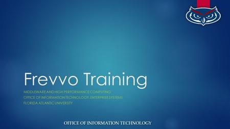 OFFICE OF INFORMATION TECHNOLOGY Frevvo Training MIDDLEWARE AND HIGH PERFORMANCE COMPUTING OFFICE OF INFORMATION TECHNOLOGY, ENTERPRISE SYSTEMS FLORIDA.