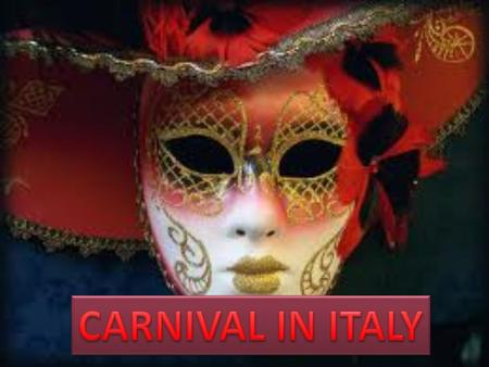 Carnevale, also known as carnival or mardi gras, is celebrated in Italy and many places around the world 40 days before Easter, a final party before Ash.