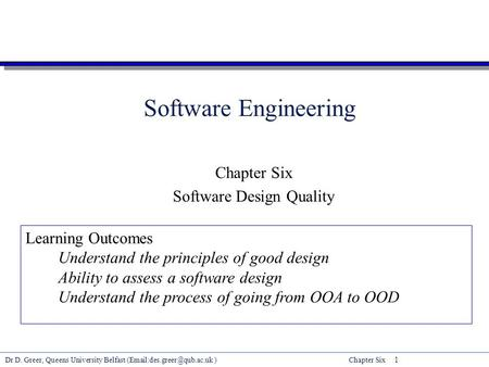 Dr D. Greer, Queens University Belfast )Chapter Six 1 Software Engineering Chapter Six Software Design Quality Learning Outcomes.