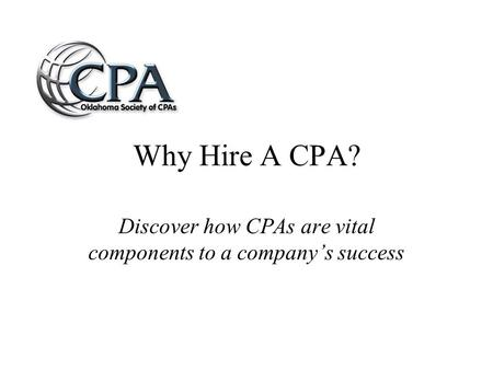 Why Hire A CPA? Discover how CPAs are vital components to a company's success.