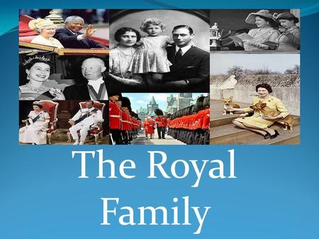 The Royal Family. At present the British royal family is headed by Queen Elizabeth. When the Queen was born on the 21st of April 1926, her grandfather,