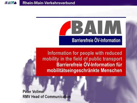 1 Information for people with reduced mobility in the field of public transport Barrierefreie ÖV-Information für mobilitätseingeschränkte Menschen Peter.