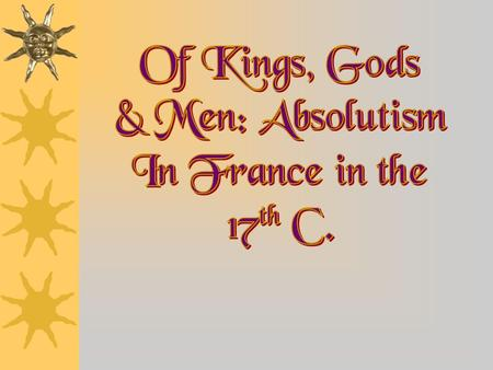 What is Absolutism? f Sovereign power or ultimate authority in the state rested in the hands of a king who claimed divine right f Characteristics of Absolutism: