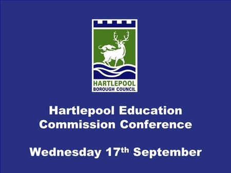 Hartlepool Education Commission Conference Wednesday 17 th September.