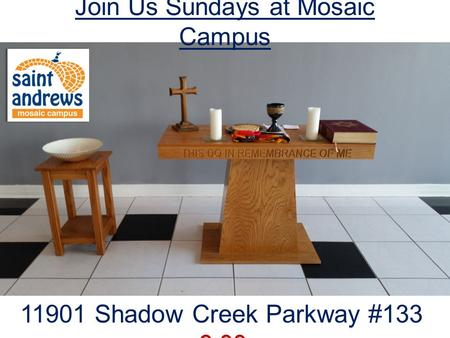 Join Us Sundays at Mosaic Campus 6:00 pm 11901 Shadow Creek Parkway #133 6:00 pm.