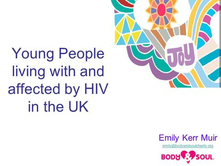 Young People living with and affected by HIV in the UK Emily Kerr Muir