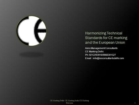Harmonizing Technical Standards for CE marking and the European Union Aims Management Consultants CE Marking Delhi Ph: 9212293916/9868301527