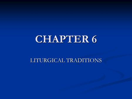 CHAPTER 6 LITURGICAL TRADITIONS. EASTERN WESTERN Liturgy was an experience of God's kingdom at the end of time Liturgy was an experience of God's kingdom.