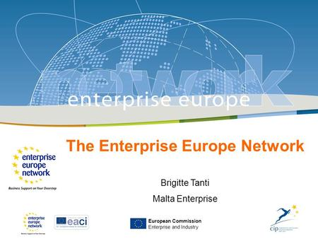 The Enterprise Europe Network Brigitte Tanti Malta Enterprise European Commission Enterprise and Industry.