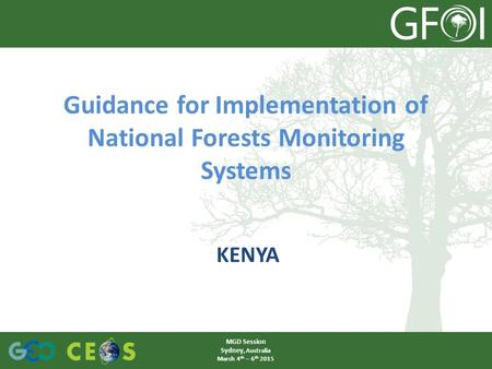 Guidance for Implementation of National Forests Monitoring Systems KENYA MGD Session Sydney, Australia March 4 th – 6 th 2015.