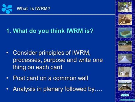 1.What do you think IWRM is? Consider principles of IWRM, processes, purpose and write one thing on each cardConsider principles of IWRM, processes, purpose.