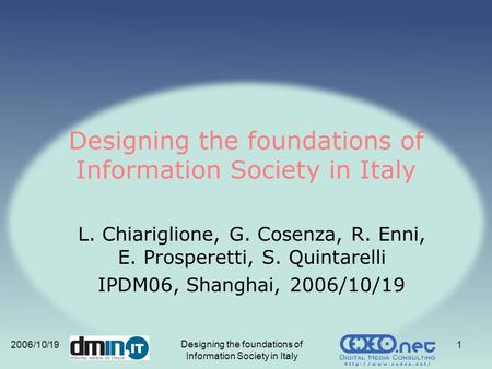 2006/10/19 Designing the foundations of Information Society in Italy 1 L. Chiariglione, G. Cosenza, R. Enni, E. Prosperetti, S. Quintarelli IPDM06, Shanghai,