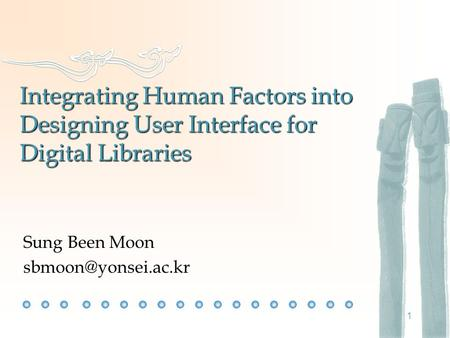 1 Integrating Human Factors into Designing User Interface for Digital Libraries Sung Been Moon