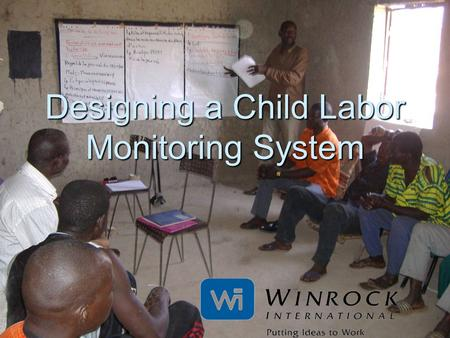 Designing a Child Labor Monitoring System. Topics to consider  Creating an enabling environment  Defining the purpose of CLM  Identifying monitors.