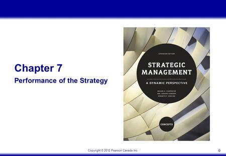 Copyright © 2012 Pearson Canada Inc. 00 Chapter 7 Performance of the Strategy.