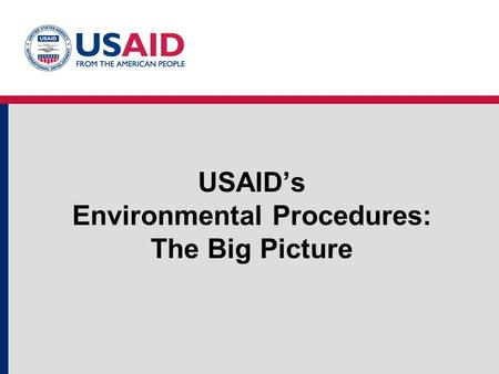 USAID's Environmental Procedures: The Big Picture.