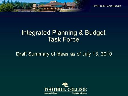 Draft Summary of Ideas as of July 13, 2010 IP&B Task Force Update Integrated Planning & Budget Task Force.