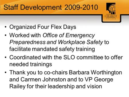 Staff Development 2009-2010 Organized Four Flex Days Worked with Office of Emergency Preparedness and Workplace Safety to facilitate mandated safety training.