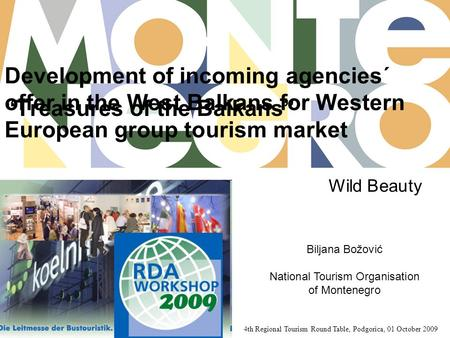 Development of incoming agencies´ offer in the West Balkans for Western European group tourism market 4th Regional Tourism Round Table, Podgorica, 01 October.